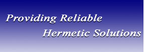 Providing Reliable Hermetic Solutions